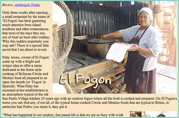 Dedicated to the home style cooking of Belizean Creole and Mestizo food all prepared in an open fire hearth (or 'Fogon' in Spanish).
