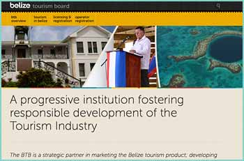 The BTB is a strategic partner in marketing the Belize tourism product; developing tourism initiatives and programs; and implementing tourism policies, to address the changing needs of visitors and stakeholders. The organization's goal is to ensure socioeconomic growth of Belize through prudent, transparent and effective governance.