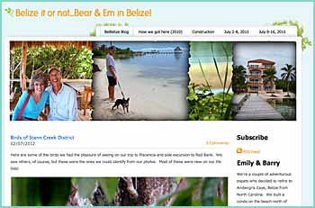 We're a couple of adventurous expats who decided to retire to Ambergris Caye, Belize from North Carolina.  We built a condo on the beach north of San Pedro and moved in with our Boston Terrier Paisley in August 2011.  We're living our dream of being car-free and rely on our beach bikes to get around. This blog chronicles our experiences after moving to Belize. To read about how we discovered Belize and constructed our condo from afar, see the other tabs at the top of the page.