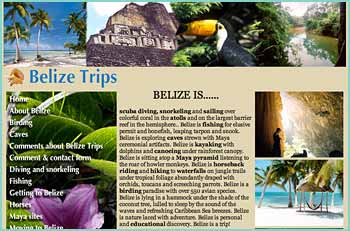 Belize Trips Travel & Tour specialists customizes vacations, weddings and honeymoons to experience Belize's Mayan sites, rainforest, reef, and culture. Belize Trips is helmed by  Katie Valk, a music business refugee from New York City. She vacationed on Ambergris some 20 odd years ago and returned in 1989 to see the mainland, and is still here.  We pride ourselves on being up to date on current conditions and situations at each. We�re enthralled by the Maya and their ancient cities, by life in the jungle, sea and in the air, by Belize people and their different ethnicities.