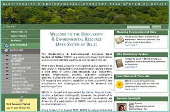The Biodiversity & Environmental Resource Data System (BERDS) is a comprehensive biodiversity and environmental data warehouse and research system built with one purpose - to enhance collaborative research and conservation efforts in Belize by providing shared access to not only accurate biodiversity- and environment-related data but also the tools necessary to begin research and investigation of that shared data. Since its launch in August 2005, BERDS has grown to become the preeminent environmental data resource for Belize.