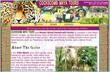 Cockscomb Maya Tours and Mayan Wood Handicraft Center are Located in the Maya Center village, on the access road of the World's only Jaguar Preserve and next to the women's craft and ticket center. We are centrally located around many tourist destinations such as Placencia, Dangriga, and Punta Gorda, just a stones throw away. This venture is community based and as always I have my people at heart. I support and encourage community based Eco-Tourism, where local indigenous people benefit directly. All our tour guides are Mayans and these people, who live in the jungle of Belize know their homeland best!