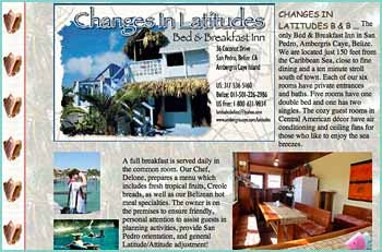 The only Bed & Breakfast Inn in San Pedro, Ambergris Caye, Belize. We are located just 150 feet from the Caribbean Sea, close to fine dining and a ten minute stroll south of town. Each of our six rooms have private entrances and baths. Five rooms have one double bed and one has two singles. The cozy guest rooms in Central American d�cor have air conditioning and ceiling fans for those who like to enjoy the sea breezes.