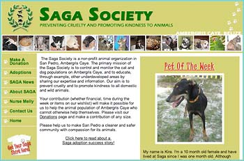 The Saga Society is a non-profit animal organization in San Pedro, Ambergris Caye. The primary mission of the Saga Society is to control and monitor the cat and dog populations on Ambergris Caye, and to educate, through example, other underdeveloped areas by sharing our expertise and information. Our aim is to prevent cruelty and to promote kindness to all domestic and wild animals.