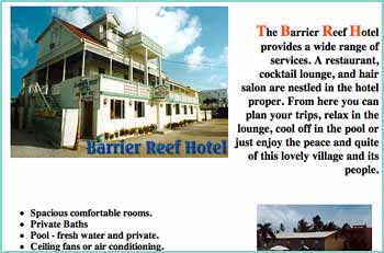 Barrier Reef Hotel is right on Front Street in San Pedro Town, on Ambergris Caye. The restaurant features seafood dinners every night, the world's most beautiful living coral reef just a few steps away. From here you can plan your trips, relax in the lounge, cool off in the pool or just enjoy the peace and quite of this lovely village and its people.