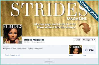 Having collaborated with many artists in fashion, modeling, the arts and music, I have always had the idea of doing a magazine that tells their story. This is the beginning of that journey. I am pleased to introduce STRIDES Magazine.. a publication on Belize Fashion + Arts and Anything Contemporary. We are working hard to get the first issue off the ground real soon.. here is a little teaser of some of the stories we are working on. Stay tuned, and if you know anyone that is making great STRIDES in what they do and you feel they should be featured, let us know!