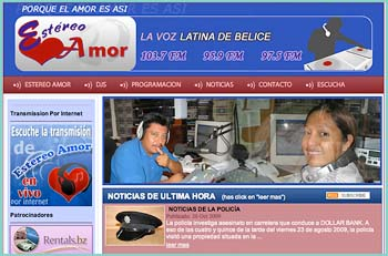 Hispanic-language radio in Belize, containing news, music and radio. The AMOR STEREO clear sound can be heard today in Belize City on 97.5 FM from the tallest tower in the country, located in Ladyville, on 103.7 FM, covering the districts of Belize, Cayo, Orange Walk, Stann Creek and The Cayes. Additionally, there are local stations in the capital city, Belmopan and San Ignacio on 95.9 FM and covers ninety percent of the Cayo District. In the town of Orange Walk - 95.9 for the district of the same name and parts of the Corozal district.