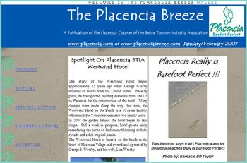 The Placencia Breeze is produced and edited by the Placencia Tourism Center Elysia Dial & James Cleve Westby and then transferred to internet by James Cleve Westby. The purpose of the Tourist Center is two-fold:   helping visitors to our area in fully enjoying their southern Belize vacations, and providing support for local businesses. The Tourism Center is funded in part by advertising in our print and on-line versions of the Placencia Breeze, as well as donations from the Belize Tourism Board.
